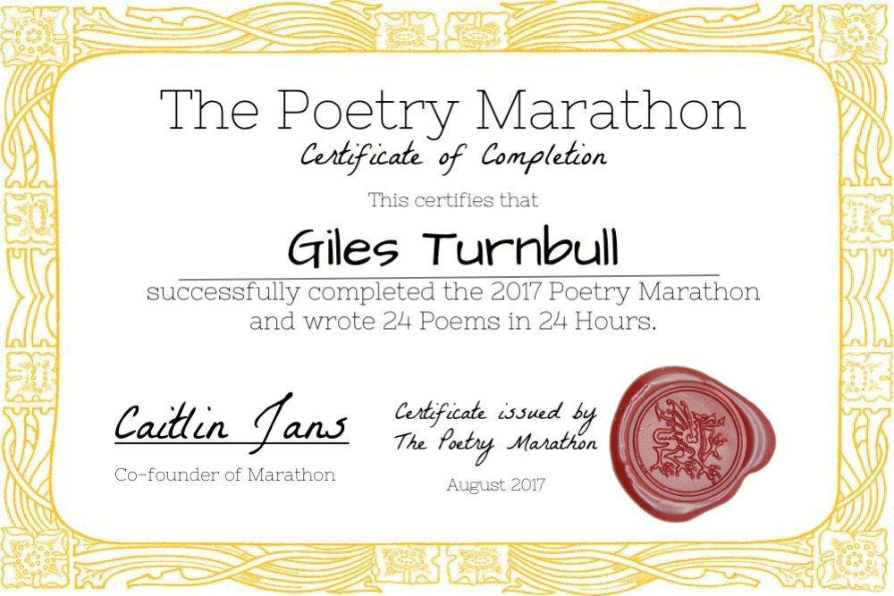 The Poetry Marathon Certificate of' Completion. This certifies that Giles Turnbull successfully completed the 2017 Poetry Marathon and wrote 24 Poems in 24 Hours. Signed by the Co-founder of Marathon, August 2017.